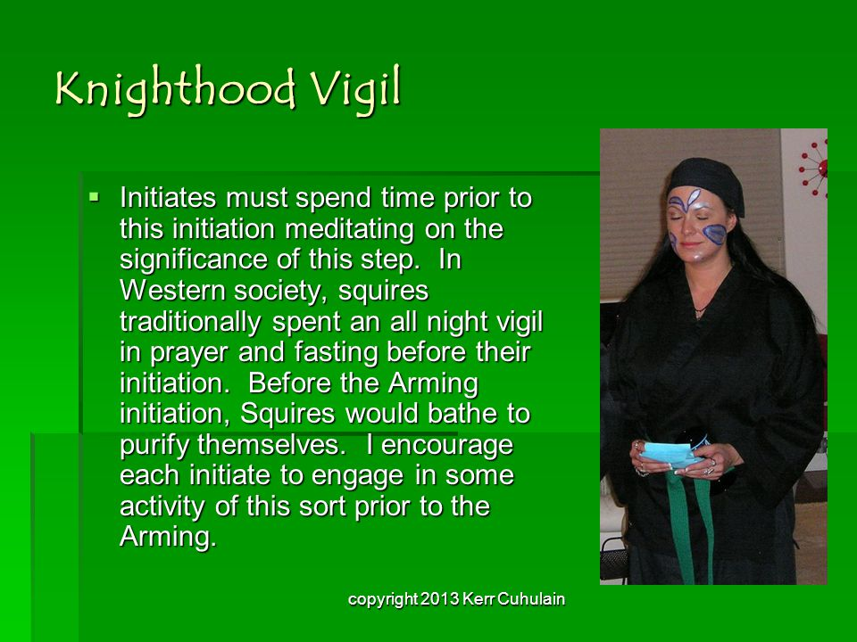 Knighthood Vigil  Initiates must spend time prior to this initiation meditating on the significance of this step.