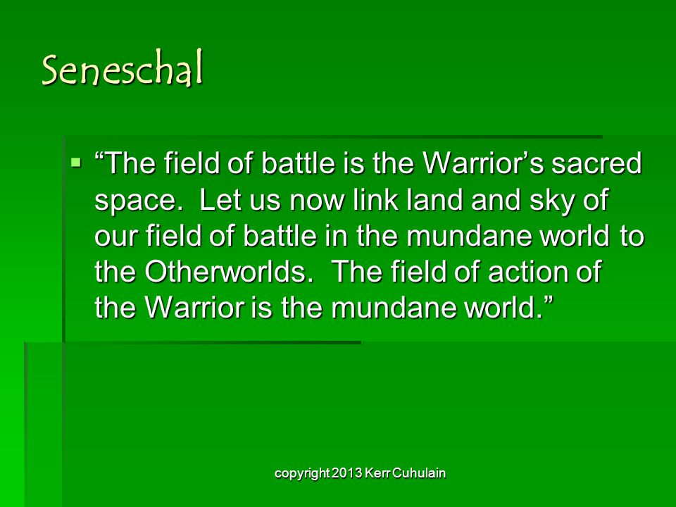 Seneschal  The field of battle is the Warrior's sacred space.