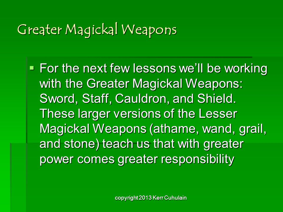 Greater Magickal Weapons  For the next few lessons we'll be working with the Greater Magickal Weapons: Sword, Staff, Cauldron, and Shield.