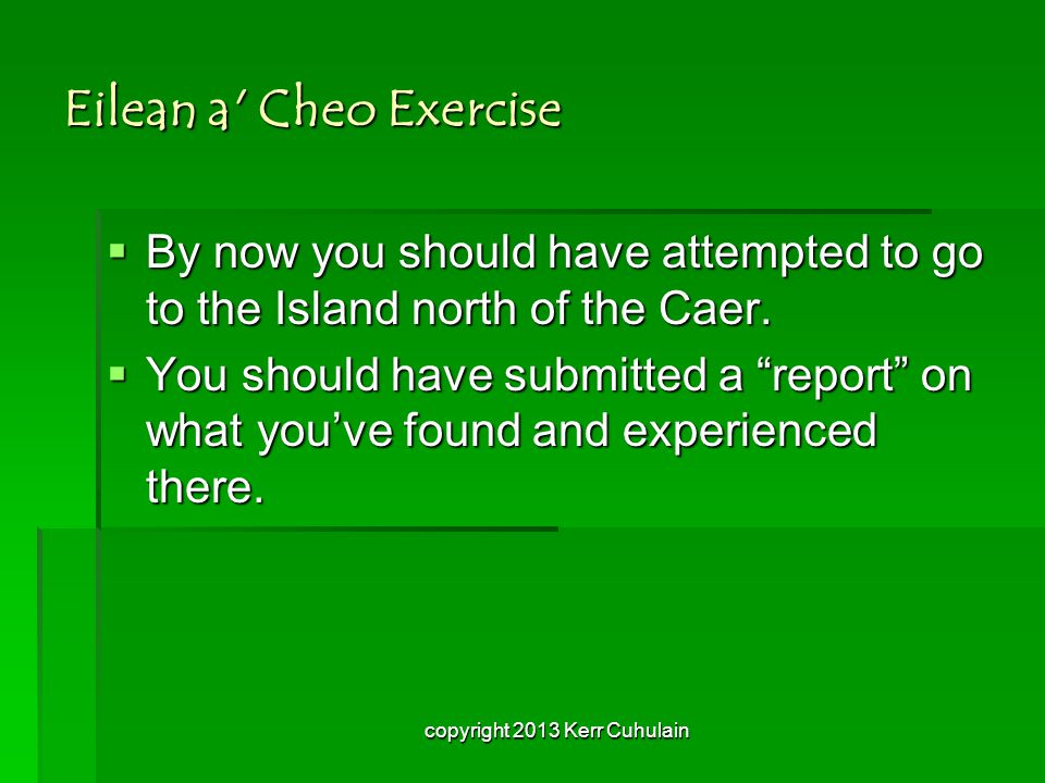 """Eilean a' Cheo Exercise  By now you should have attempted to go to the Island north of the Caer.  You should have submitted a """"report"""" on what you'v"""