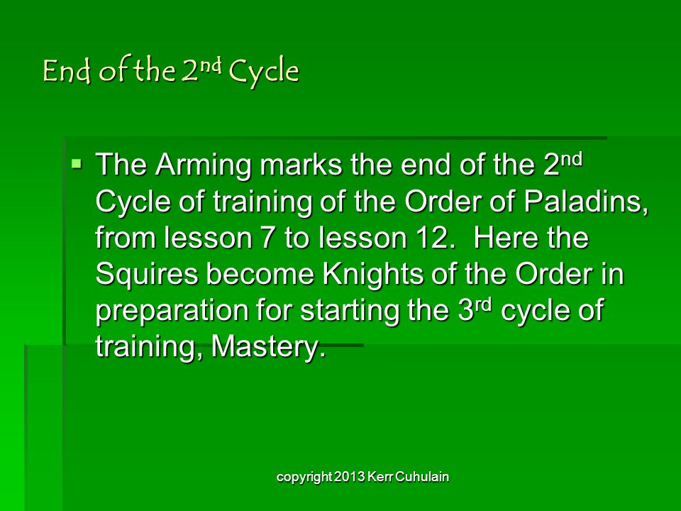 End of the 2 nd Cycle  The Arming marks the end of the 2 nd Cycle of training of the Order of Paladins, from lesson 7 to lesson 12.