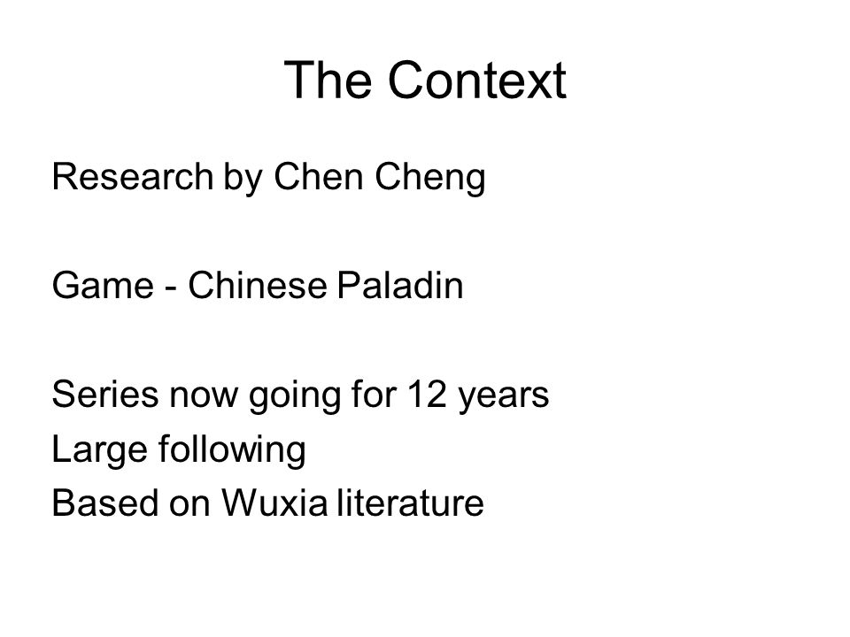 The Context Research by Chen Cheng Game - Chinese Paladin Series now going for 12 years Large following Based on Wuxia literature