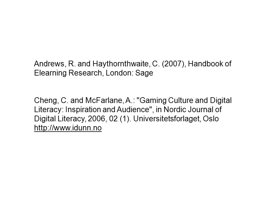 Andrews, R. and Haythornthwaite, C. (2007), Handbook of Elearning Research, London: Sage Cheng, C.