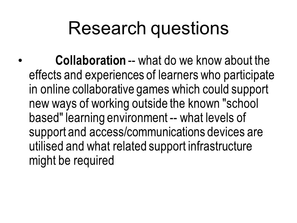 Research questions Collaboration -- what do we know about the effects and experiences of learners who participate in online collaborative games which