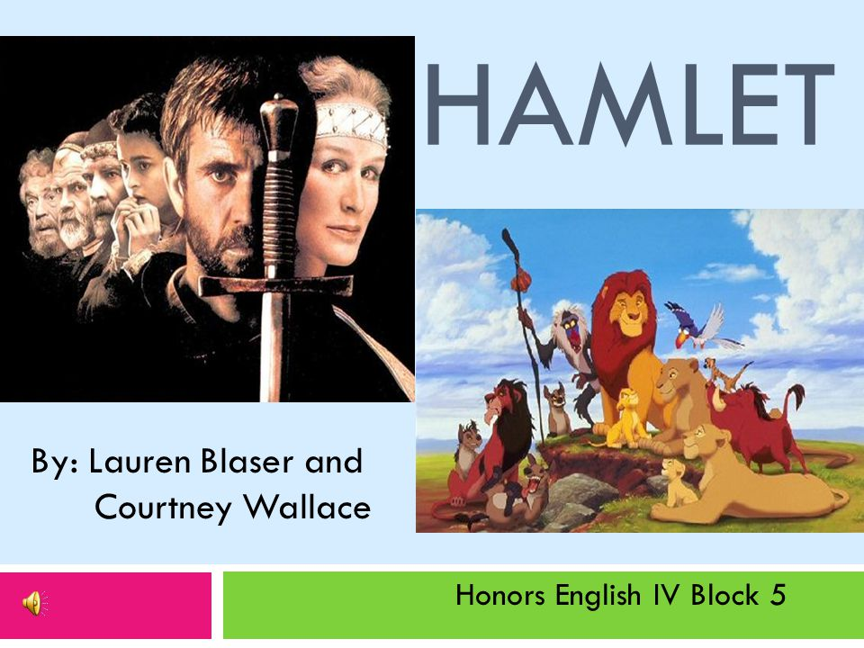 HAMLET By: Lauren Blaser and Courtney Wallace Honors English IV Block 5