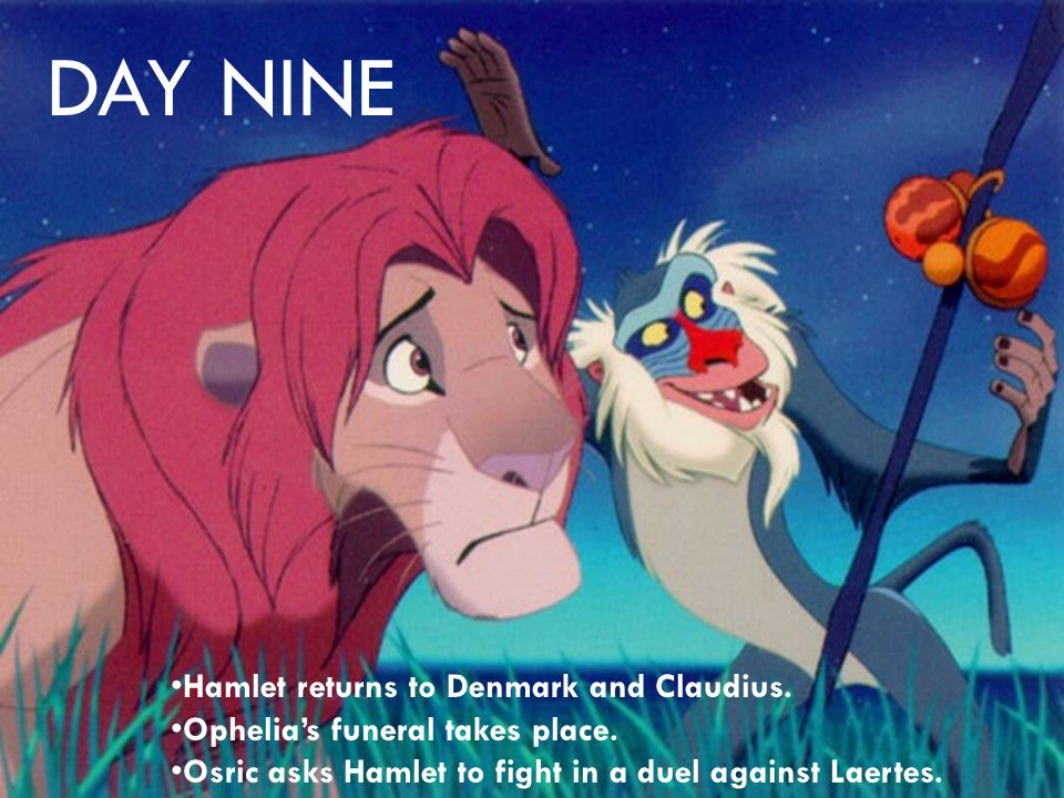 DAY NINE Hamlet returns to Denmark and Claudius. Ophelia's funeral takes place.