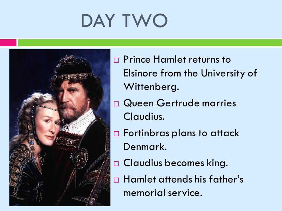 DAY TWO  Prince Hamlet returns to Elsinore from the University of Wittenberg.