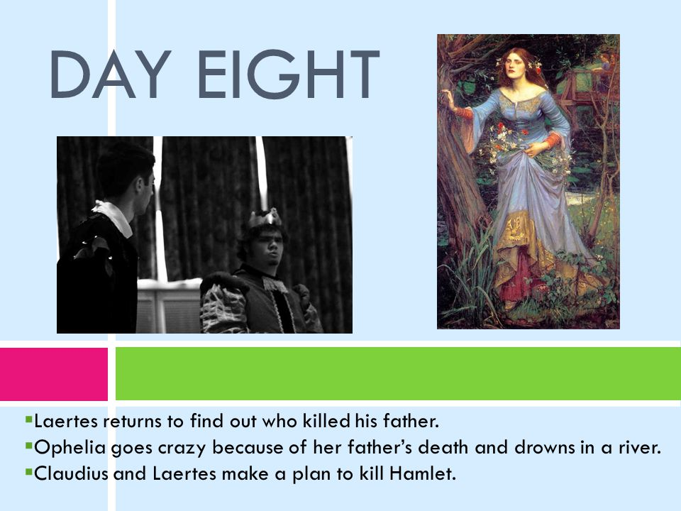 DAY EIGHT  Laertes returns to find out who killed his father.