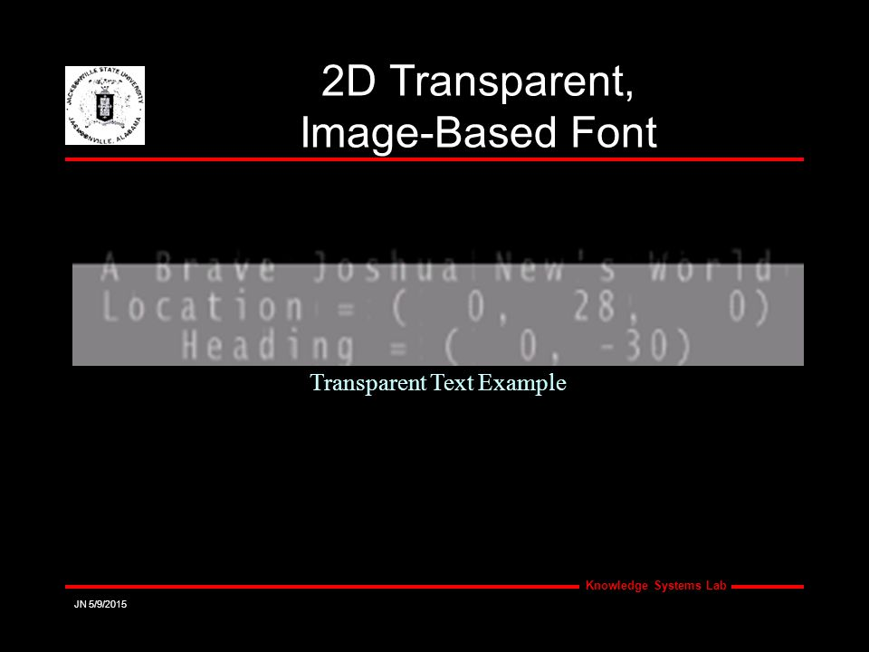 Knowledge Systems Lab JN 5/9/2015 2D Transparent, Image-Based Font Transparent Text Example