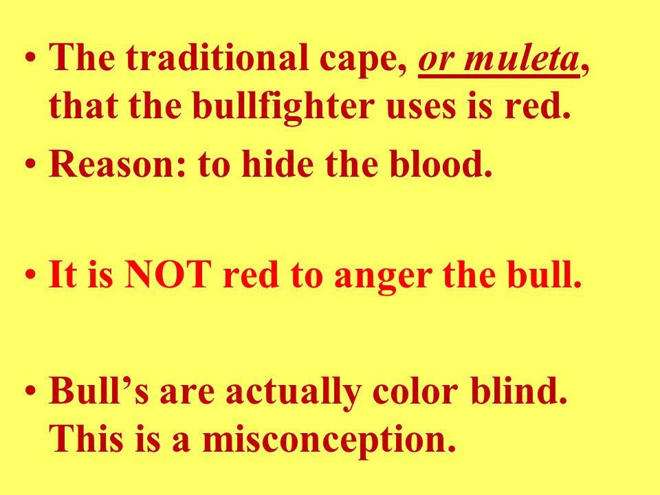 The traditional cape, or muleta, that the bullfighter uses is red.