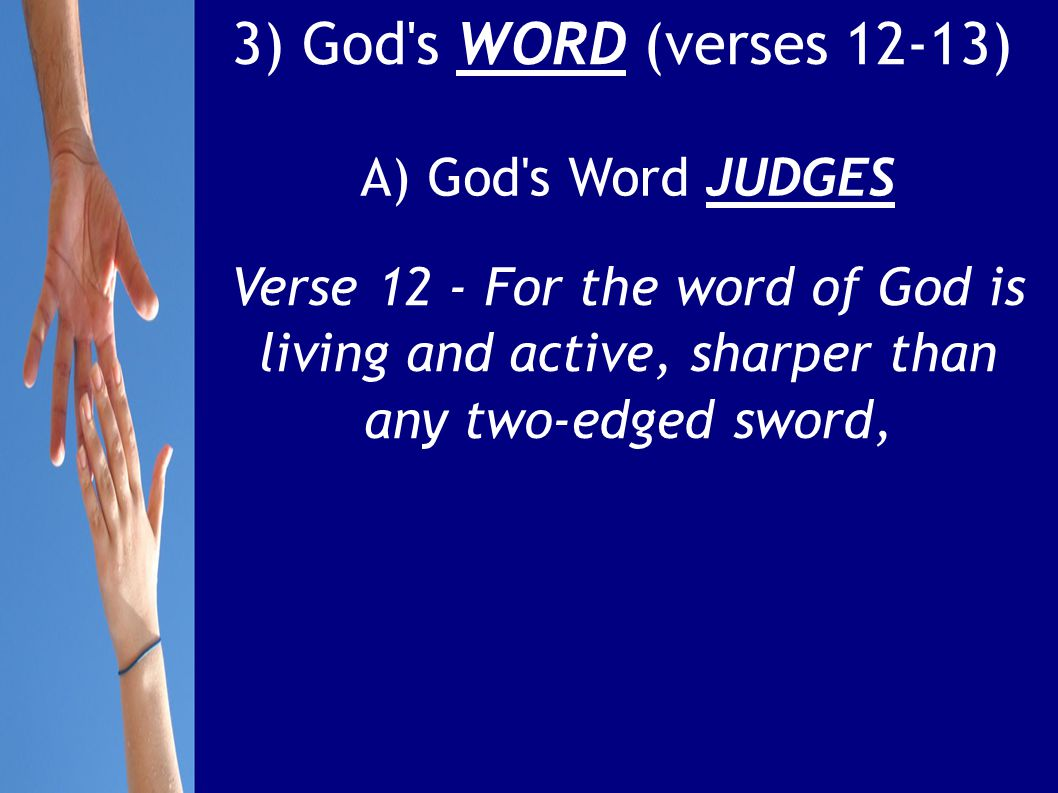 3) God s WORD (verses 12-13) A) God s Word JUDGES Verse 12 - For the word of God is living and active, sharper than any two-edged sword,