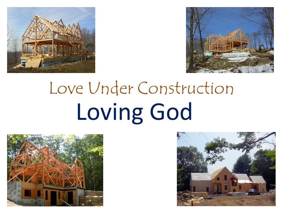 Love Under Construction Loving God