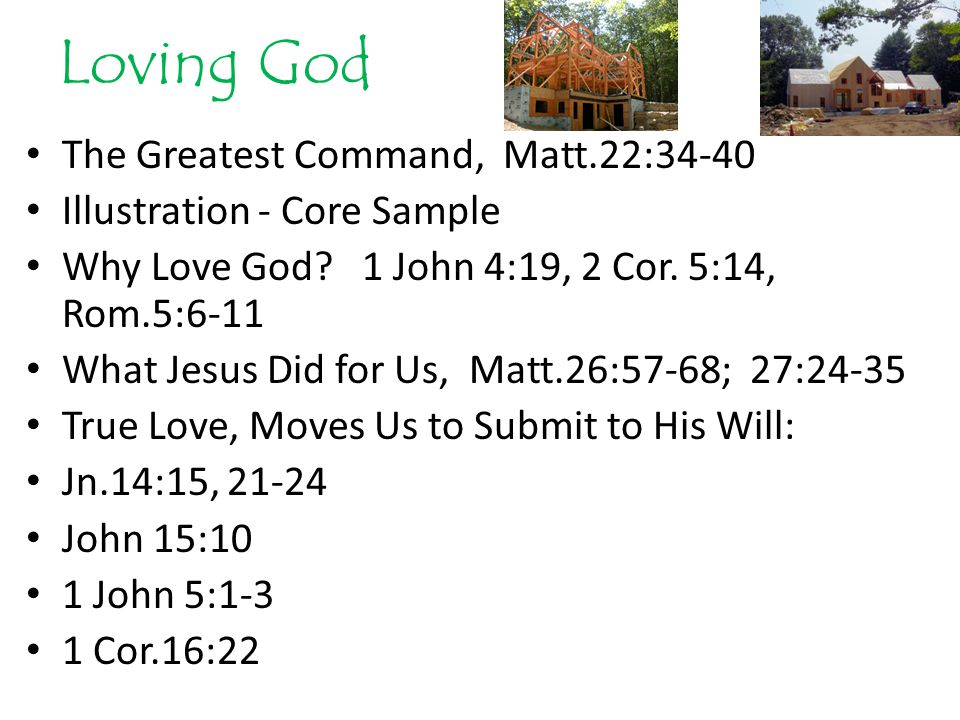 Loving God The Greatest Command, Matt.22:34-40 Illustration - Core Sample Why Love God.