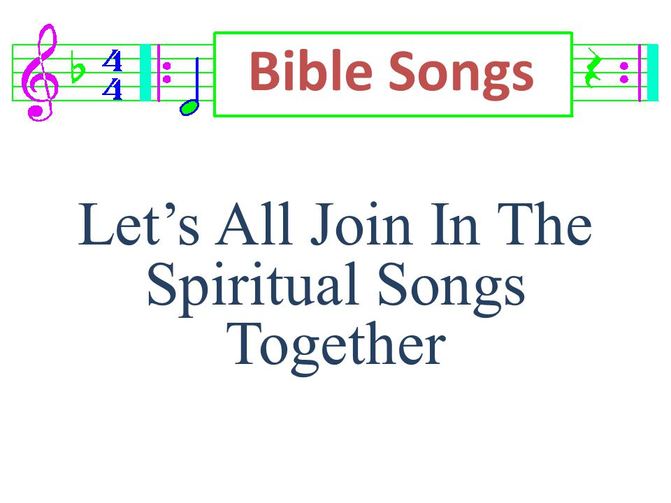 Let's All Join In The Spiritual Songs Together Bible Songs