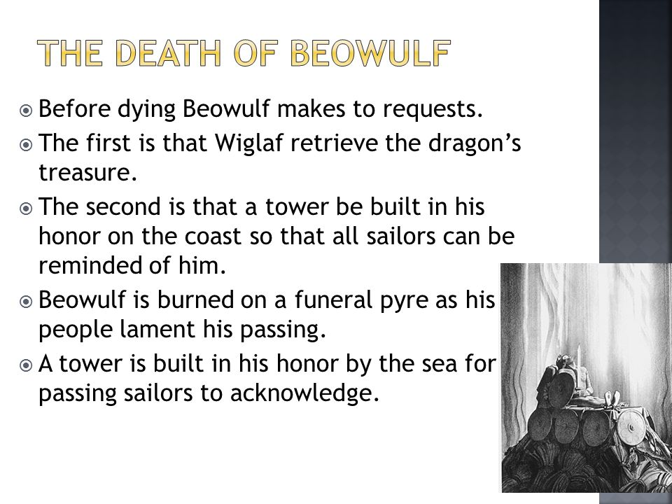  Before dying Beowulf makes to requests.
