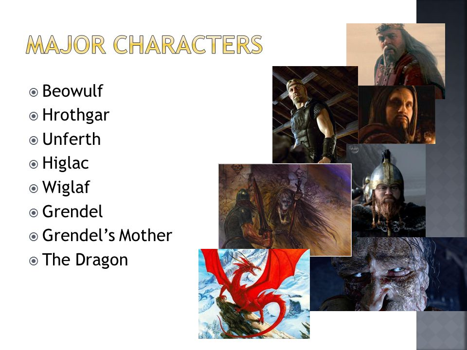  Beowulf  Hrothgar  Unferth  Higlac  Wiglaf  Grendel  Grendel's Mother  The Dragon