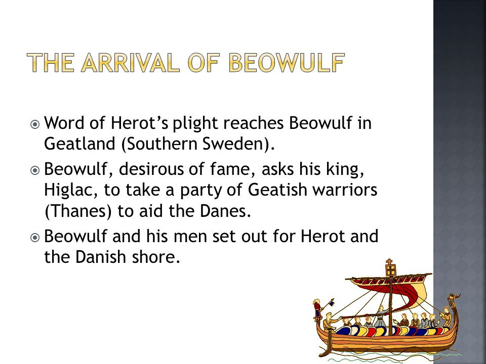  Word of Herot's plight reaches Beowulf in Geatland (Southern Sweden).