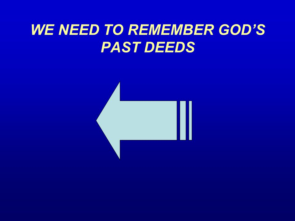 WE NEED TO REMEMBER GOD'S PAST DEEDS