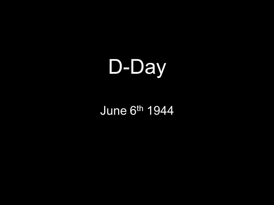 D-Day June 6 th 1944