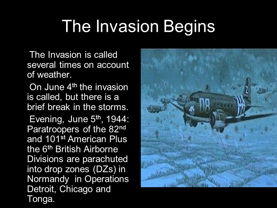 The Invasion Begins The Invasion is called several times on account of weather. On June 4 th the invasion is called, but there is a brief break in the