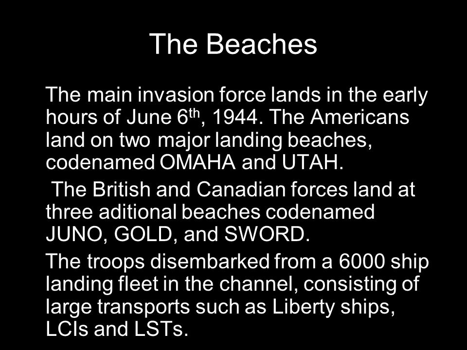 The Beaches The main invasion force lands in the early hours of June 6 th, 1944. The Americans land on two major landing beaches, codenamed OMAHA and