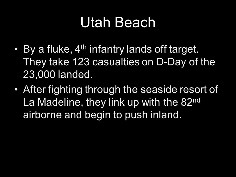 Utah Beach By a fluke, 4 th infantry lands off target. They take 123 casualties on D-Day of the 23,000 landed. After fighting through the seaside reso