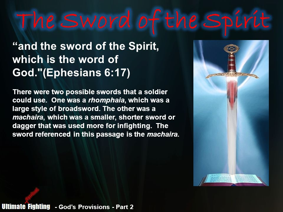 and the sword of the Spirit, which is the word of God. (Ephesians 6:17) There were two possible swords that a soldier could use.
