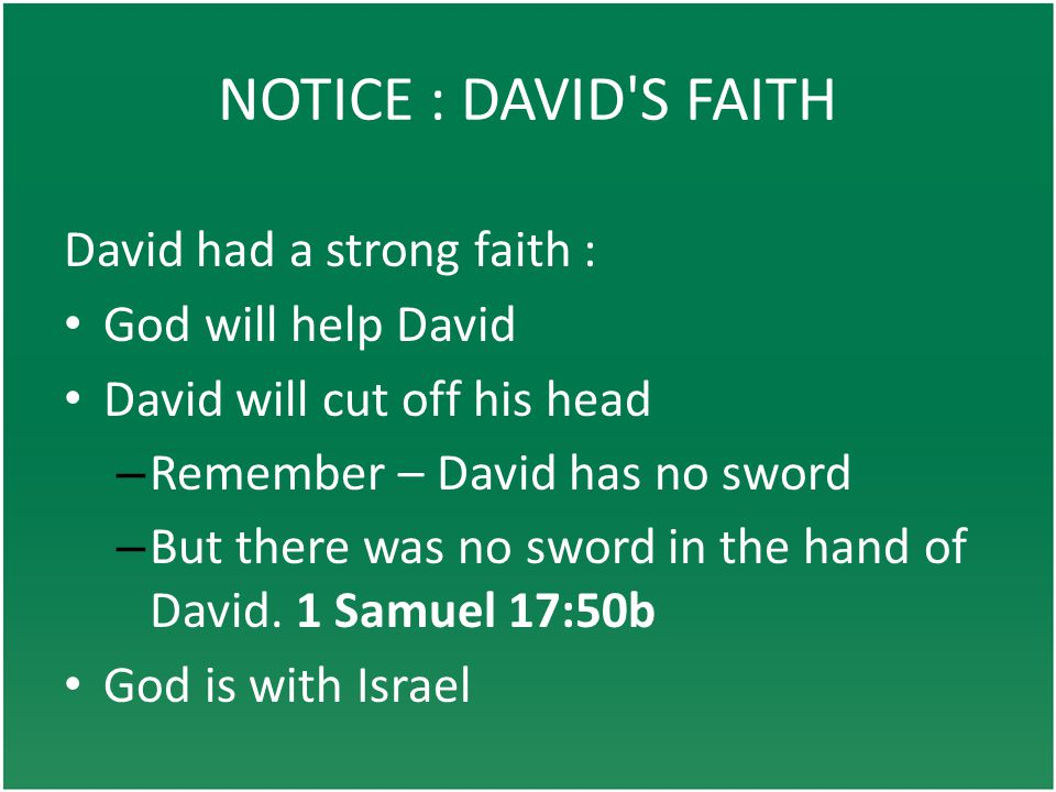 NOTICE : DAVID S FAITH David had a strong faith : God will help David David will cut off his head – Remember – David has no sword – But there was no sword in the hand of David.