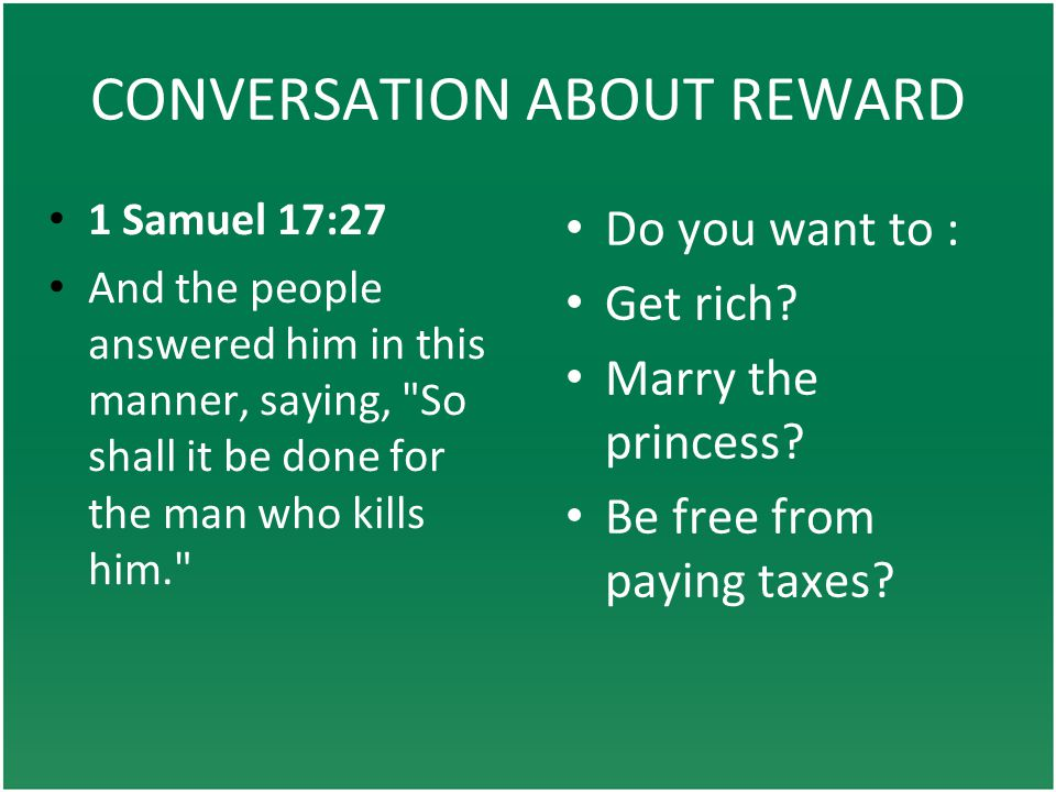 CONVERSATION ABOUT REWARD Do you want to : Get rich.