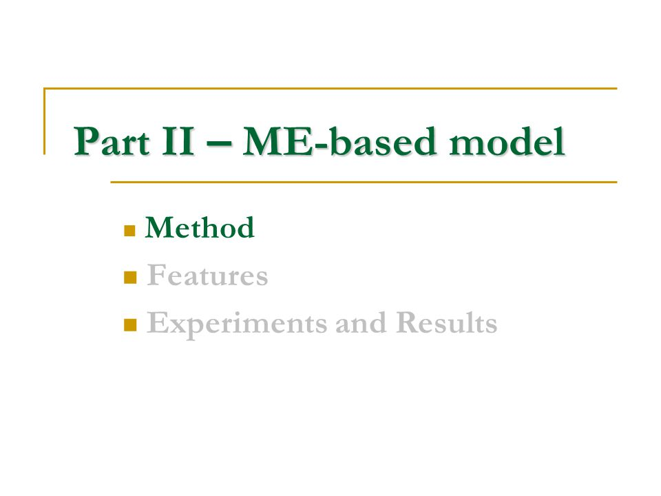 Part II – ME-based model Method Features Experiments and Results