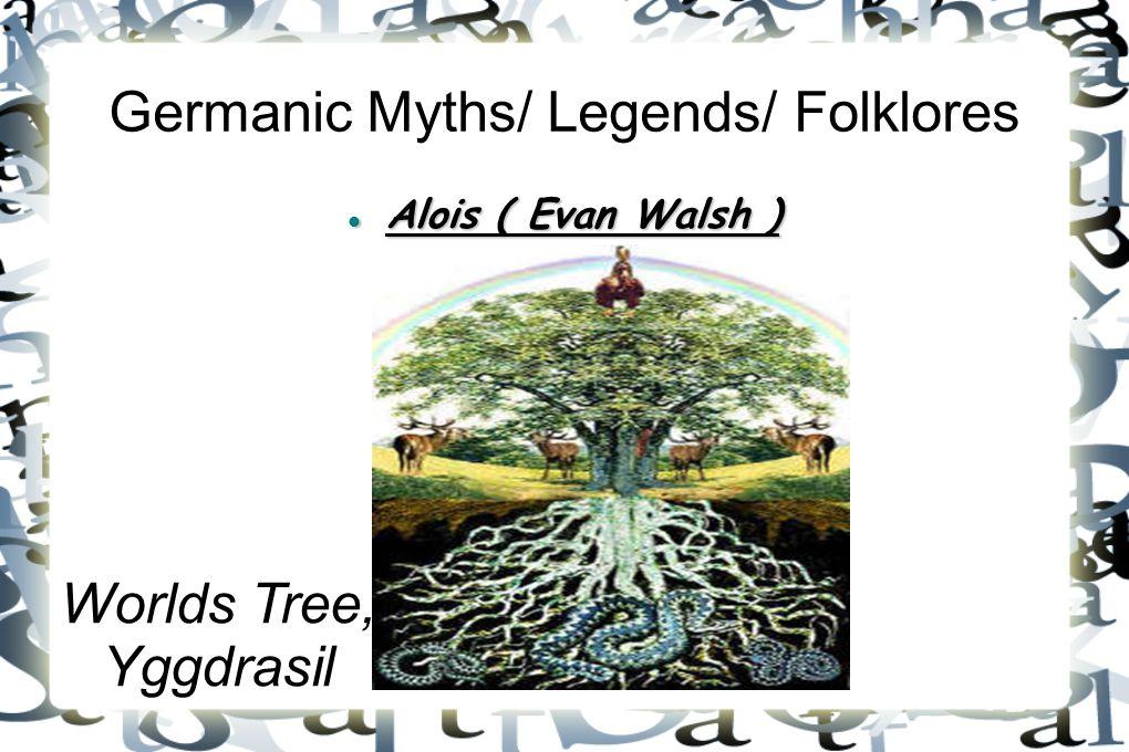 Germanic Myths/ Legends/ Folklores Alois ( Evan Walsh ) Alois ( Evan Walsh ) Worlds Tree, Yggdrasil