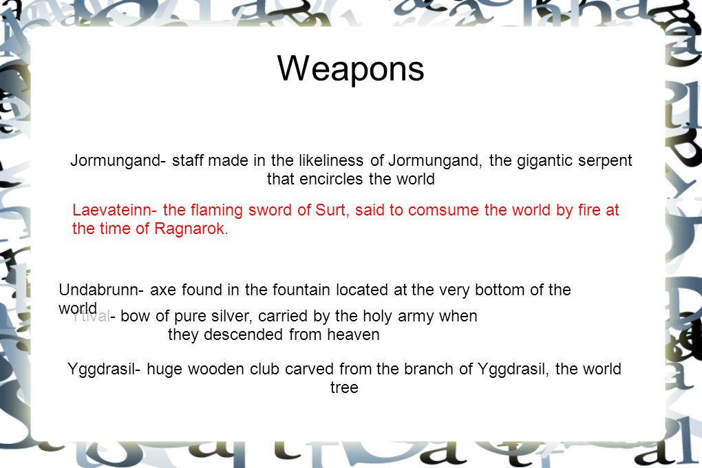 Weapons Yggdrasil- huge wooden club carved from the branch of Yggdrasil, the world tree Ytival- bow of pure silver, carried by the holy army when they