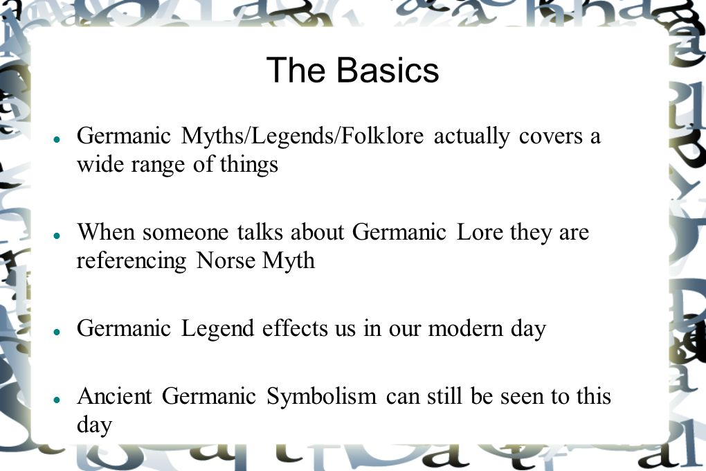 The Basics Germanic Myths/Legends/Folklore actually covers a wide range of things When someone talks about Germanic Lore they are referencing Norse My