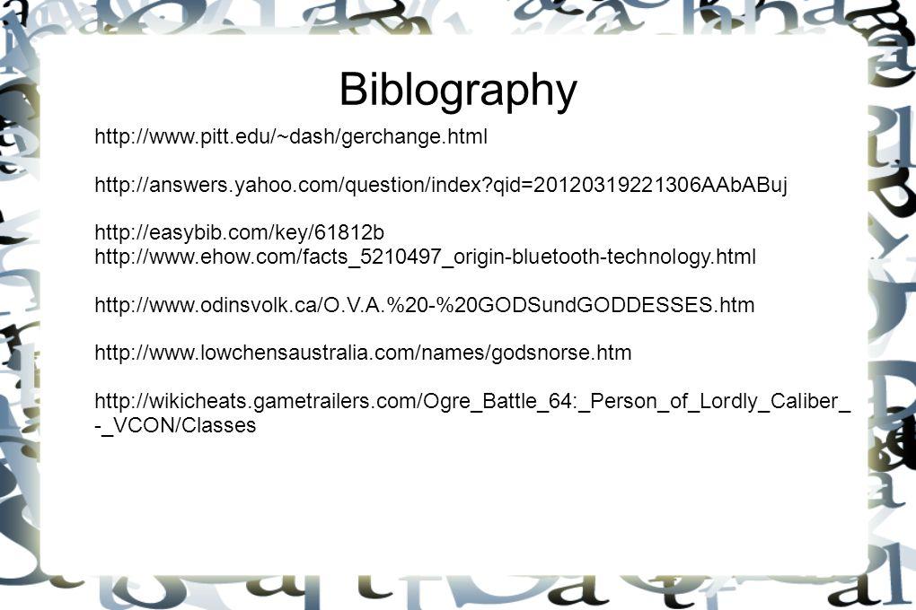 Biblography http://www.pitt.edu/~dash/gerchange.html http://answers.yahoo.com/question/index?qid=20120319221306AAbABuj http://easybib.com/key/61812b h