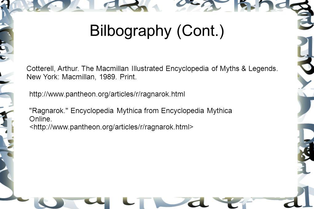 Bilbography (Cont.) Cotterell, Arthur. The Macmillan Illustrated Encyclopedia of Myths & Legends. New York: Macmillan, 1989. Print. http://www.pantheo