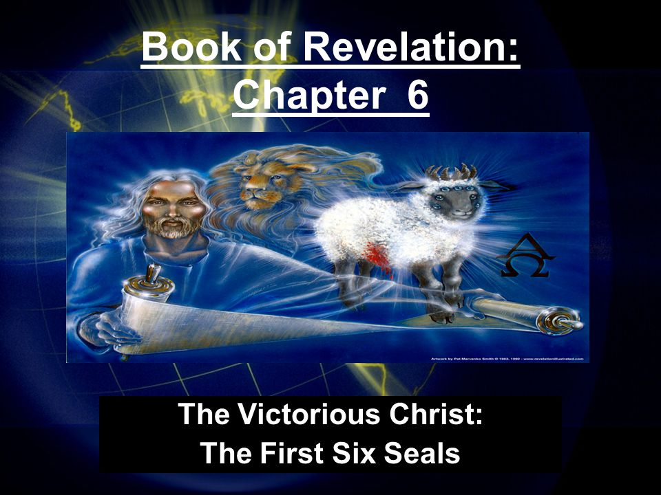 Book of Revelation: Chapter 6 The Victorious Christ: The First Six Seals
