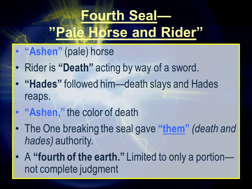 """""""Ashen"""" (pale) horse Rider is """"Death"""" acting by way of a sword. """"Hades"""" followed him—death slays and Hades reaps. """"Ashen,"""" the color of death The One"""