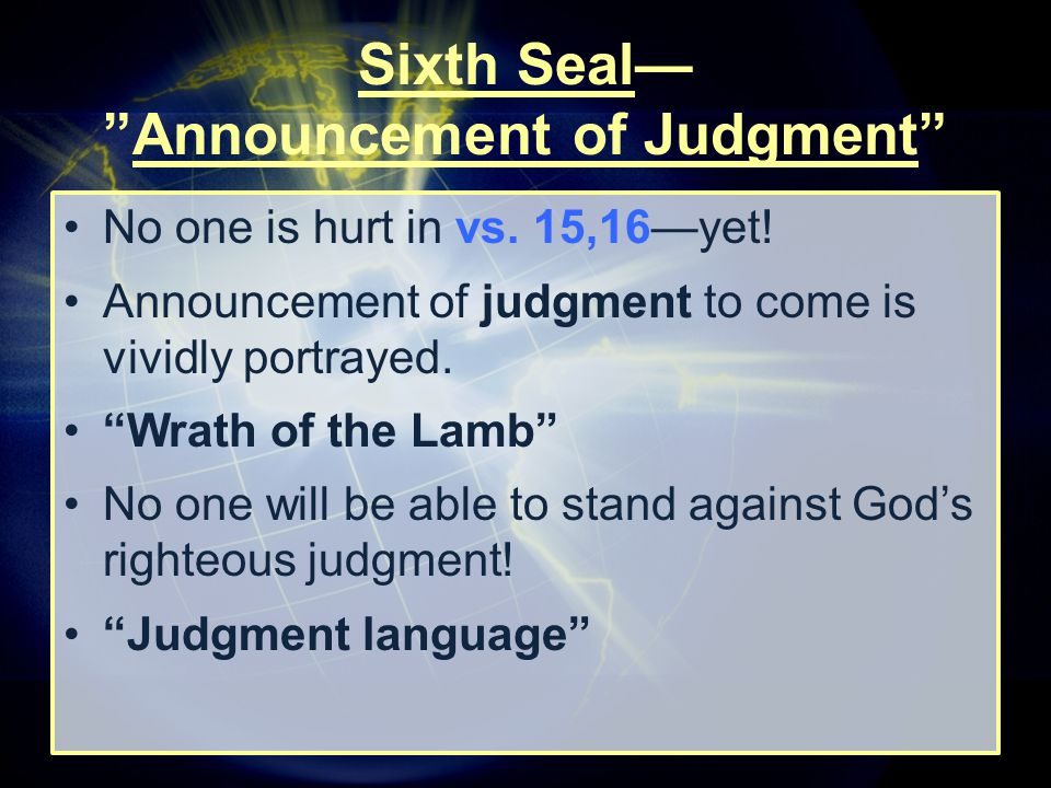 """No one is hurt in vs. 15,16—yet! Announcement of judgment to come is vividly portrayed. """"Wrath of the Lamb"""" No one will be able to stand against God's"""
