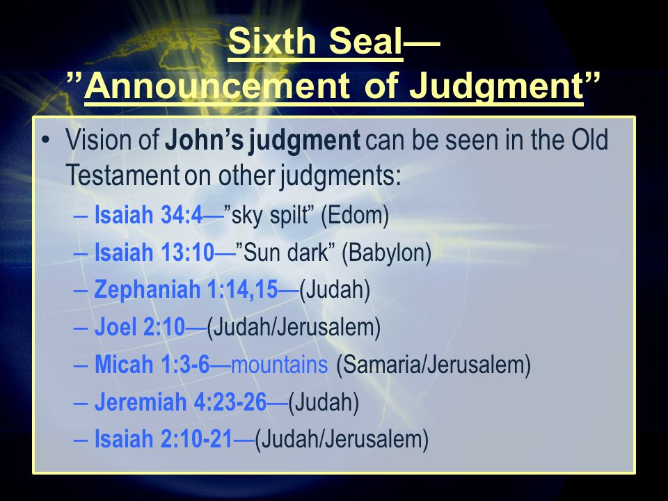 """Vision of John's judgment can be seen in the Old Testament on other judgments: – Isaiah 34:4 —""""sky spilt"""" (Edom) – Isaiah 13:10 —""""Sun dark"""" (Babylon)"""
