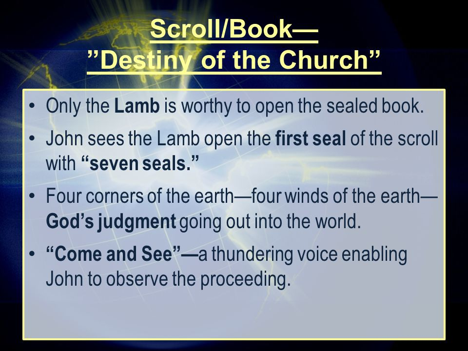 Scroll/Book— Destiny of the Church Only the Lamb is worthy to open the sealed book.