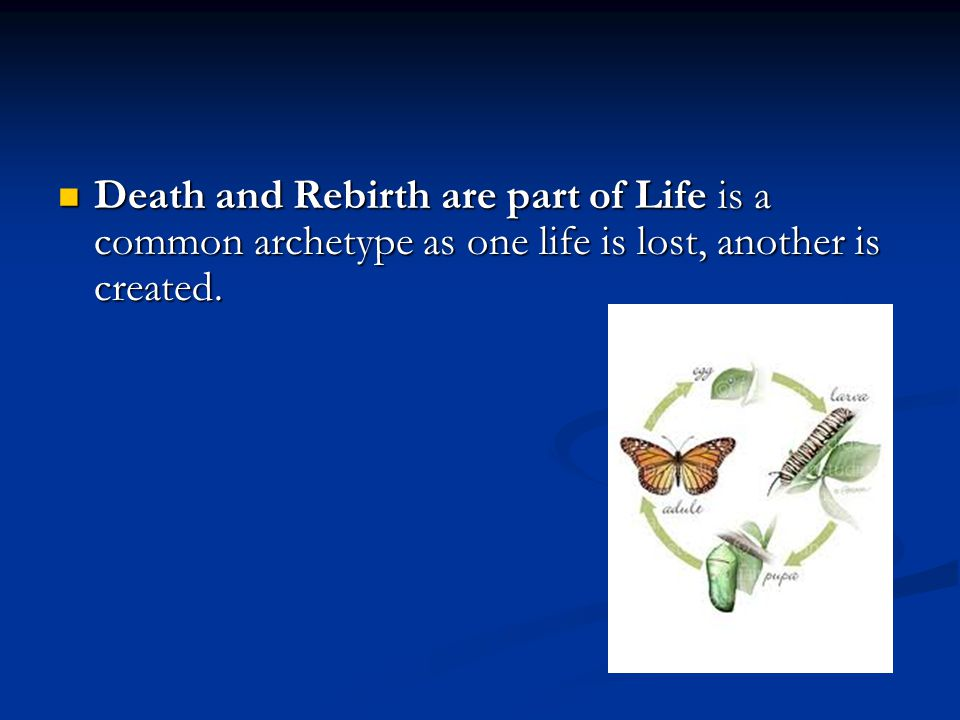 Death and Rebirth are part of Life is a common archetype as one life is lost, another is created.