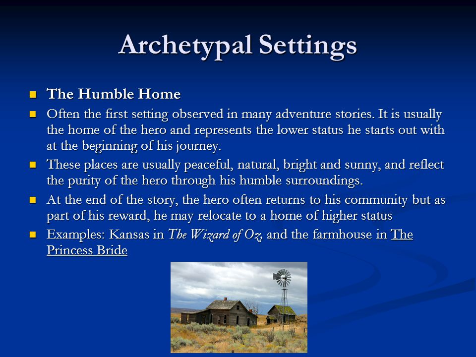 Archetypal Settings The Humble Home The Humble Home Often the first setting observed in many adventure stories.
