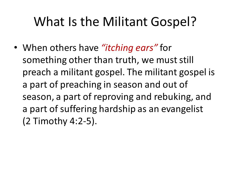 "What Is the Militant Gospel? When others have ""itching ears"" for something other than truth, we must still preach a militant gospel. The militant gosp"