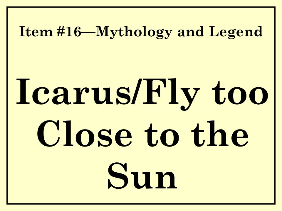 Item #16—Mythology and Legend Icarus/Fly too Close to the Sun