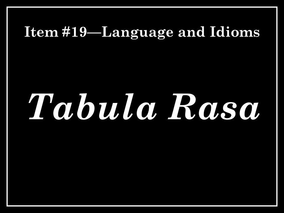 Item #19—Language and Idioms Tabula Rasa