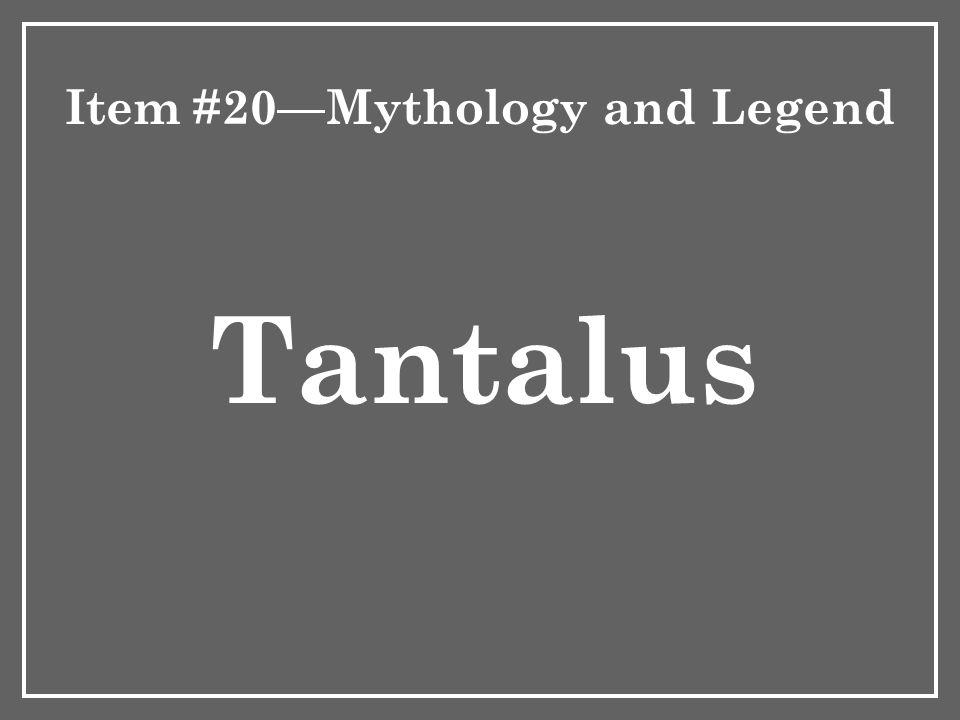 Item #20—Mythology and Legend Tantalus