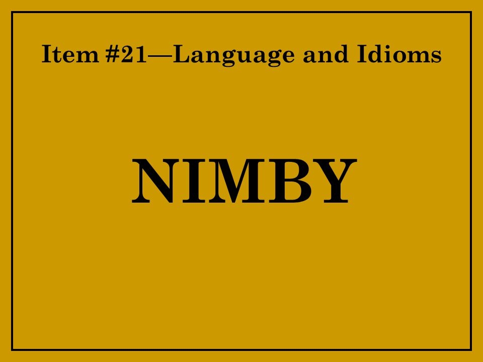 Item #21—Language and Idioms NIMBY