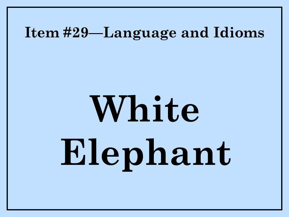 Item #29—Language and Idioms White Elephant