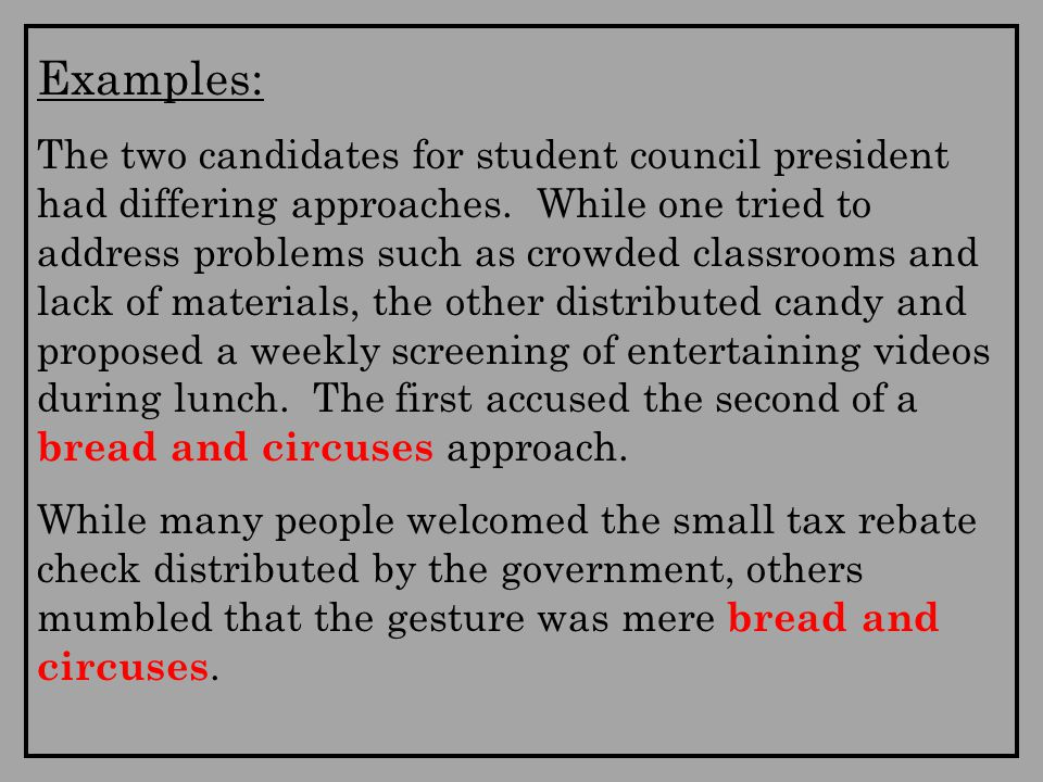 Examples: The two candidates for student council president had differing approaches.