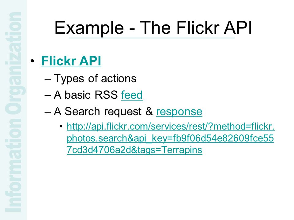 Example - The Flickr API Flickr API –Types of actions –A basic RSS feedfeed –A Search request & responseresponse http://api.flickr.com/services/rest/ method=flickr.